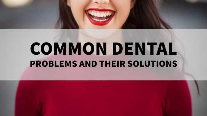 Common dental problems and their solutions